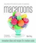 Squires Kitchen's Guide to Making Macaroons : Innovative Ideas and Recipes for Creative Cooks - Book