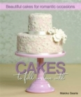Cakes to Fall in Love With : Beautiful Cakes for Romantic Occasions - Book
