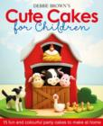 Debbie Brown's Cute Cakes for Children : 15 Fun and Colourful Party Cakes to Make at Home - Book