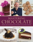 Mastering Chocolate : Recipes, Tips and Techniques from the Award-Winning Master Chocolatier - Book