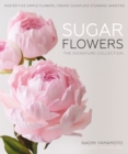 Sugar Flowers: The Signature Collection : Master five simple flowers, create countless stunning varieties - Book