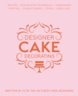 Designer Cake Decorating : Recipes and Step-by-step Techniques from Top Wedding Cake Makers - Book