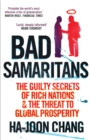 Bad Samaritans : The Guilty Secrets of Rich Nations and the Threat to Global Prosperity - Book