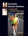 Corrective Exercise Solutions to Common Shoulder and Hip Dysfunction - Book