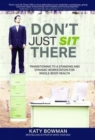 Don't Just Sit There : Transitioning to a Standing and Dynamic Workstation for Whole-Body Health - Book