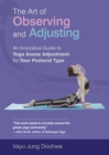 The Art of Observing and Adjusting : An Innovative Guide to Yoga Asana Adjustment for Your Postural Type - Book