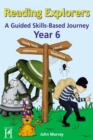 Reading Explorers Year 6 : A Guided Skills-Based Journey - Book