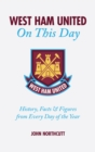 West Ham United FC on This Day : Hammers History, Trivia, Facts and Stats from Every Day of the Year - Book