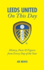 Leeds United on This Day : History, Facts & Figures from Every Day of the Year - Book