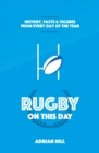Rugby On This Day : History, Facts and Figures from Every Day of the Year - Book