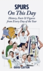 Spurs On This Day : Tottenham Hotspur History, Facts & Figures from Every Day of the Year - Book