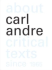 About Carl Andre : Critical Texts Since 1965 - Book