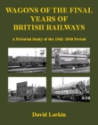 Wagons of the Final Years of British Railways : A Pictorial Study of the 1962-1968 Period - Book