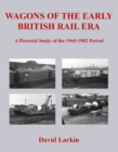 Wagons of the Early British Rail Era : A Pictorial Study of the 1969-1982 Period - Book