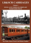 LB&SCR Carriages : Four- and Six-Wheeled Ordinary Passenger Stock Volume 1 - Book