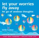 Let Your Worries Fly Away : Let Go of Anxious Thoughts - Book