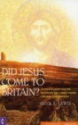Did Jesus Come to Britain? : An Investigation into the Traditions That Christ Visited Cornwall and Somerset - Book