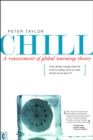 Chill, A Reassessment of Global Warming Theory : Does Climate Change Mean the World is Cooling, and If So What Should We Do About It? - Book