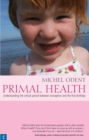 Primal Health : Understanding the Critical Period Between Conception and the First Birthday - eBook