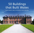 50 Buildings That Built Wales - Book