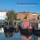 Stourport-on-Severn : Pioneer Town of the Canal Age - Book
