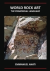 World Rock Art: The Primordial Language : Third Revised and updated edition - Book