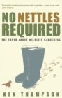 No Nettles Required : The Reassuring Truth About Wildlife Gardening - Book