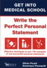 Get into Medical School - Write the Perfect Personal Statement : Effective Techniques & Over 100 Examples of Real Successful Personal Statements - Book