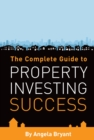 The Complete Guide to Property Investing Success - Book