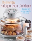 The Everyday Halogen Oven Cookbook : Quick, Easy and Nutritious Recipes for All the Family - Book