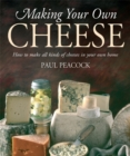 Making Your Own Cheese : How to Make All Kinds of Cheeses in Your Own Home - Book