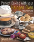 Perfect Baking With Your Halogen Oven : How to Create Tasty Bread, Cupcakes, Bakes, Biscuits and Savouries - Book