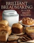 Brilliant Breadmaking in Your Bread Machine - Book