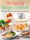 The Healthy Halogen Cookbook : Over 150 recipes to help you eat well, feel good - and stay that way - Book