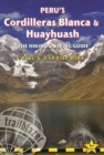 Peru's Cordilleras Blanca & Huayhuash - The Hiking & Biking Guide : Practical Guide with 50 Detailed Route Maps & Descriptions Covering 20 Hiking Trails & 30 Days of Paved & Dirt Road Cycle Touring - Book