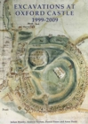Excavations at Oxford Castle 1999-2009 - Book