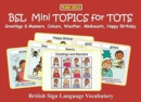 BSL Mini TOPICS for TOTS: : Greetings & Manners, Colours, Weather, Minibeasts, Happy Birthday: British Sign Language Vocabulary - Book