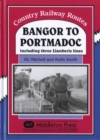 Bangor to Portmadoc : Including Three Llanberis Lines - Book