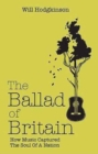 The Ballad of Britain : How Music Captured The Soul of a Nation - Book