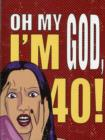 Oh My God, I'm 40! : The 40-Something Woman's Survival Guide - Book