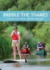 Paddle the Thames : A Guide for Canoes, Kayaks and Sup's - Book