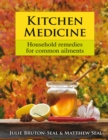 Kitchen Medicine : Household Remedies for Common Ailments and Domestic Emergencies - Book