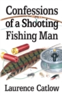 Confessions of a Shooting Fishing Man - eBook