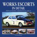 Works Escort in Detail : Ford's Rear-Wheel-Drive Competition Escorts, Car by Car - Book