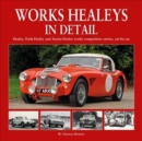 Works Healeys In Detail : Healey, Nash-Healey and Austin-Healey works competition entrants, car by car - Book
