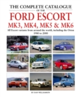 The Complete Catalogue of the Ford Escort Mk 3, Mk 4, Mk 5 & Mk 6 : All Escort variants from around the world, including the Orion, 1980 to 2000 - Book