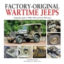 Factory-Original Wartime Jeeps : Originality Guide covering wartime Willys MB and Ford GPW Jeeps - Book
