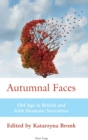 Autumnal Faces : Old Age in British and Irish Dramatic Narratives - Book