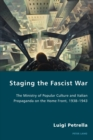 Staging the Fascist War : The Ministry of Popular Culture and Italian Propaganda on the Home Front, 1938-1943 - Book