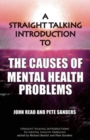 A Straight Talking Introduction to the Causes of Mental Health Problems - Book